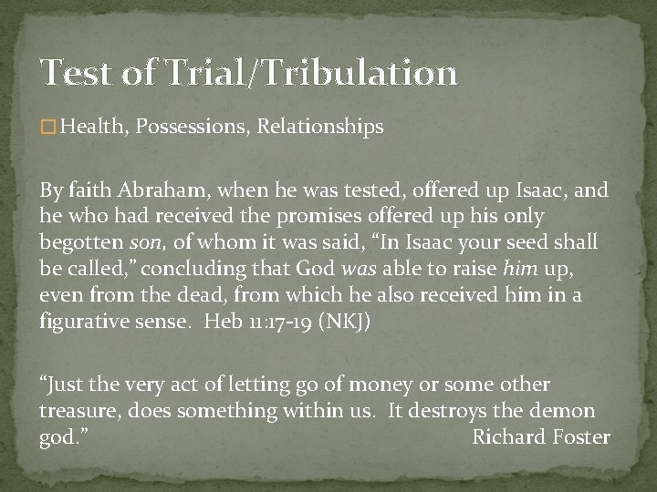 Test of Trial/Tribulation � Health, Possessions, Relationships By faith Abraham, when he was tested,