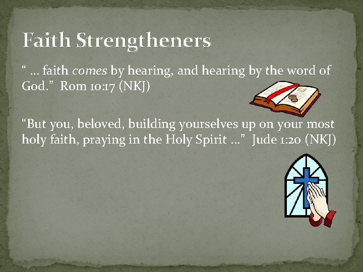 """Faith Strengtheners """" … faith comes by hearing, and hearing by the word of"""