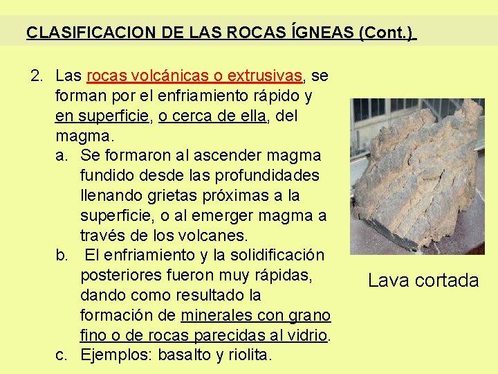 CLASIFICACION DE LAS ROCAS ÍGNEAS (Cont. ) 2. Las rocas volcánicas o extrusivas, se