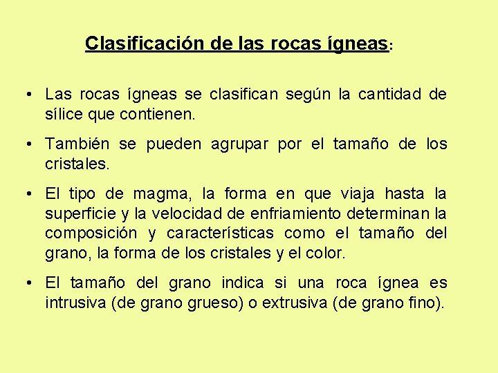 Clasificación de las rocas ígneas: • Las rocas ígneas se clasifican según la