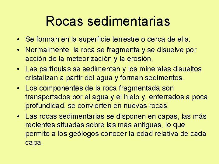 Rocas sedimentarias • • • Se forman en la superficie terrestre o cerca de