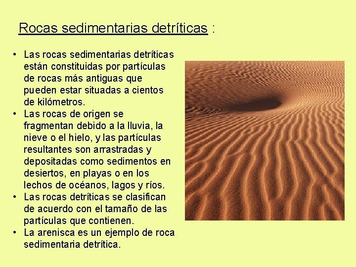Rocas sedimentarias detríticas : • Las rocas sedimentarias detríticas están constituidas por partículas de