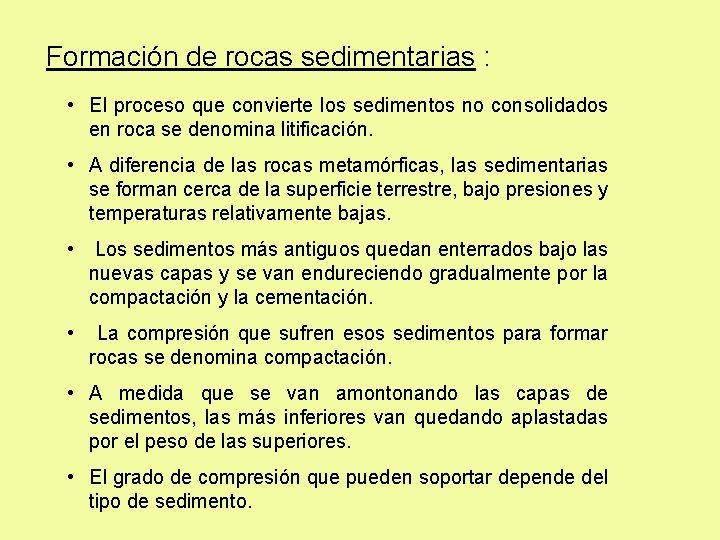 Formación de rocas sedimentarias : • El proceso que convierte los sedimentos no consolidados