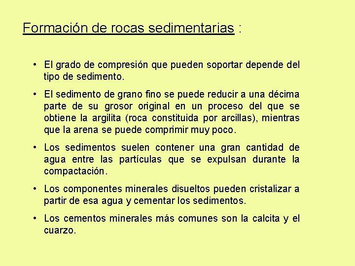 Formación de rocas sedimentarias : • El grado de compresión que pueden soportar depende