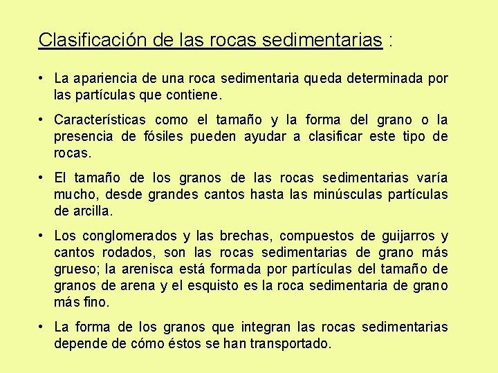 Clasificación de las rocas sedimentarias : • La apariencia de una roca sedimentaria queda