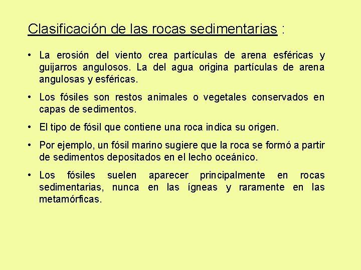 Clasificación de las rocas sedimentarias : • La erosión del viento crea partículas de