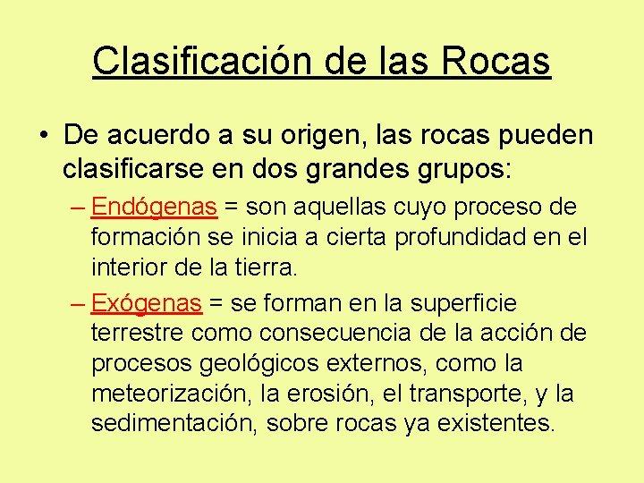 Clasificación de las Rocas • De acuerdo a su origen, las rocas pueden clasificarse