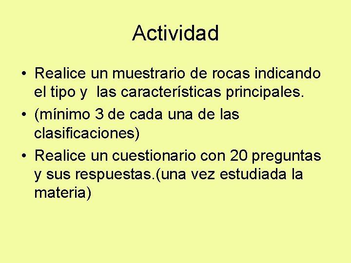 Actividad • Realice un muestrario de rocas indicando el tipo y las características principales.
