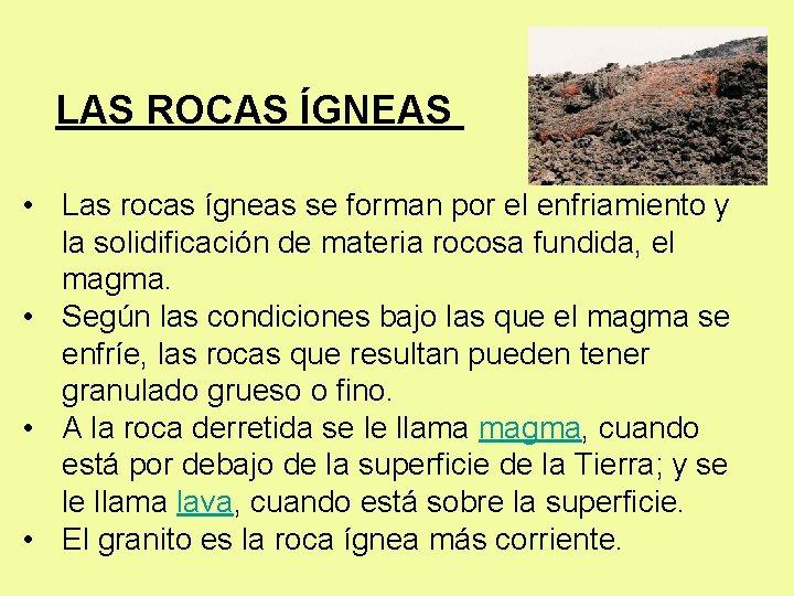 LAS ROCAS ÍGNEAS • Las rocas ígneas se forman por el enfriamiento y la