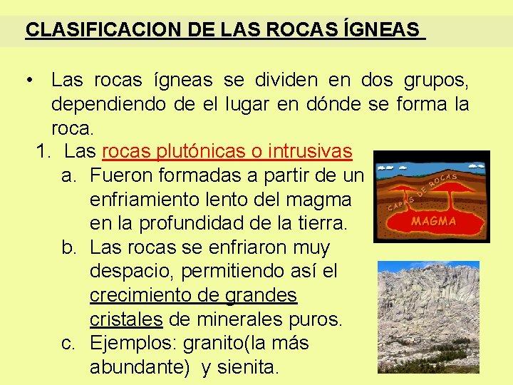 CLASIFICACION DE LAS ROCAS ÍGNEAS • Las rocas ígneas se dividen en dos grupos,