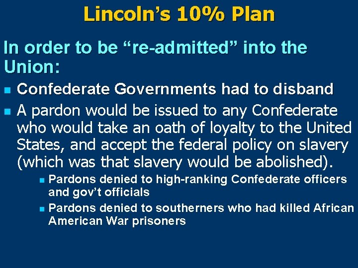 """Lincoln's 10% Plan In order to be """"re-admitted"""" into the Union: n n Confederate"""