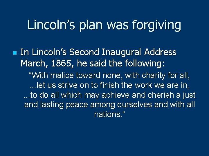 Lincoln's plan was forgiving n In Lincoln's Second Inaugural Address March, 1865, he said