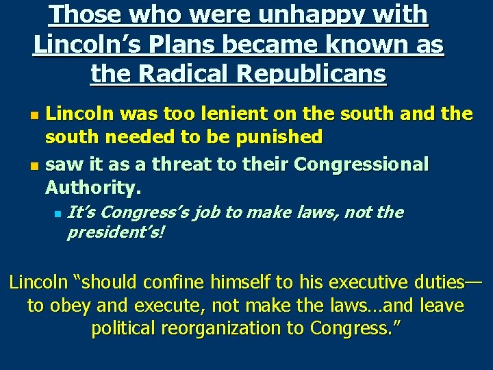 Those who were unhappy with Lincoln's Plans became known as the Radical Republicans Lincoln