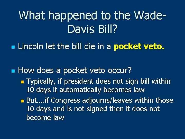 What happened to the Wade. Davis Bill? n Lincoln let the bill die in