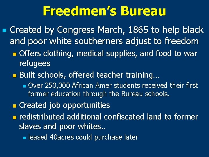 Freedmen's Bureau n Created by Congress March, 1865 to help black and poor white