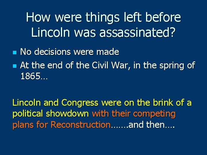 How were things left before Lincoln was assassinated? n n No decisions were made