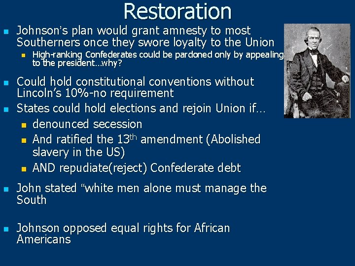 Restoration n Johnson's plan would grant amnesty to most Southerners once they swore loyalty