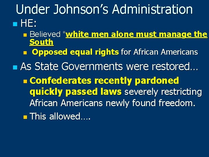 """Under Johnson's Administration n HE: Believed """"white men alone must manage the South n"""