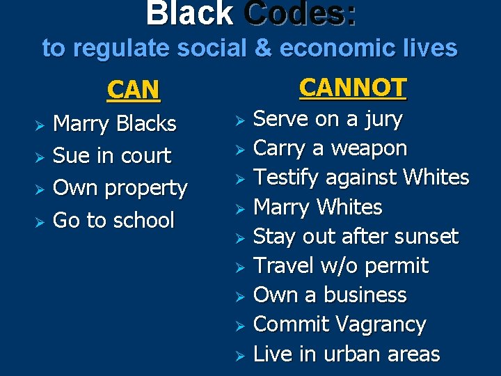 Black Codes: to regulate social & economic lives CAN Marry Blacks Ø Sue in