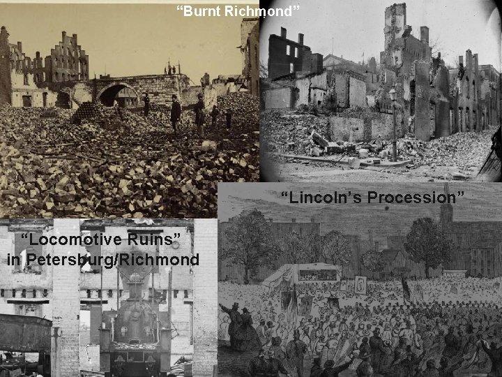 """Burnt Richmond"" ""Lincoln's Procession"" ""Locomotive Ruins"" in Petersburg/Richmond"