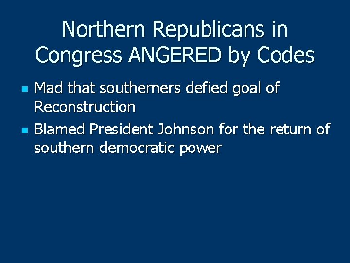 Northern Republicans in Congress ANGERED by Codes n n Mad that southerners defied goal