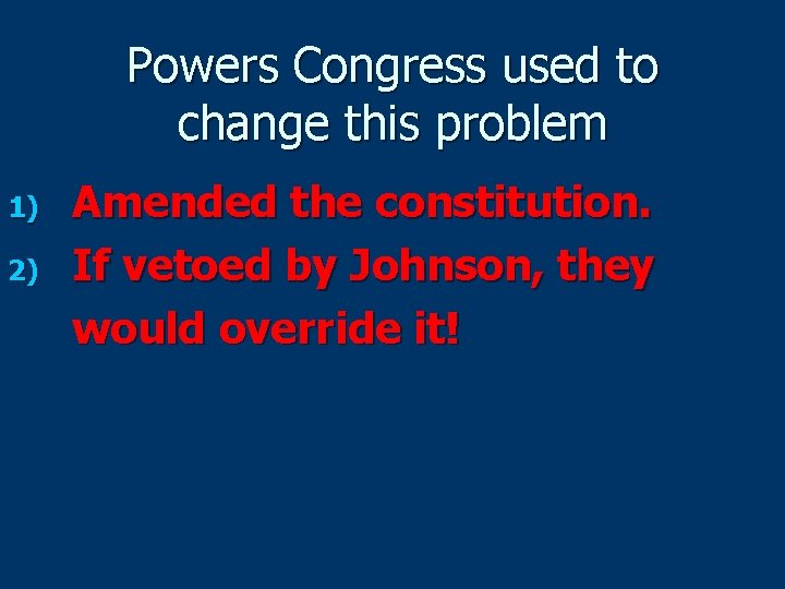 Powers Congress used to change this problem 1) 2) Amended the constitution. If vetoed