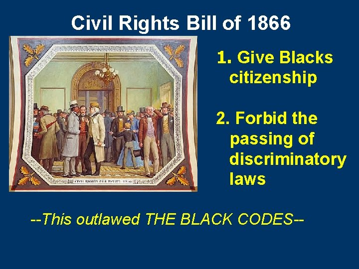 Civil Rights Bill of 1866 1. Give Blacks citizenship 2. Forbid the passing of