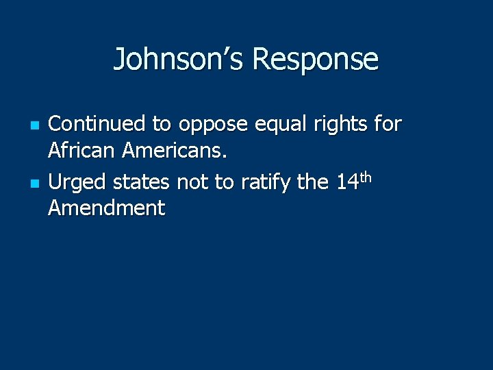 Johnson's Response n n Continued to oppose equal rights for African Americans. Urged states
