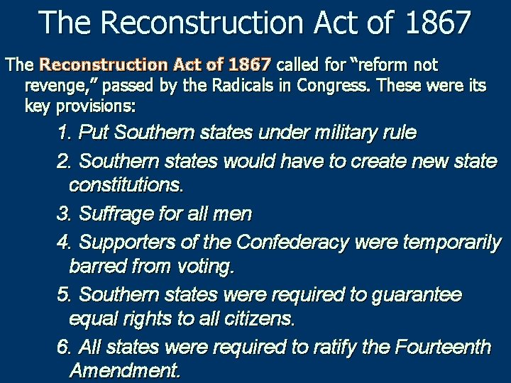 """The Reconstruction Act of 1867 called for """"reform not revenge, """" passed by the"""