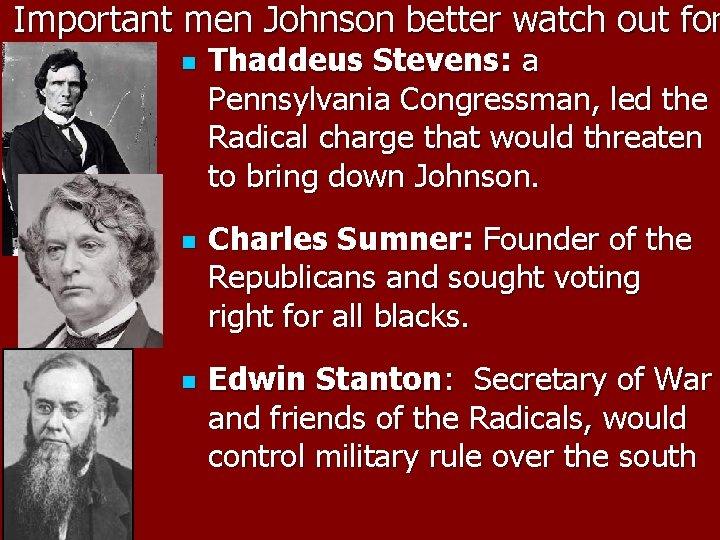 Important men Johnson better watch out for n n n Thaddeus Stevens: a Pennsylvania