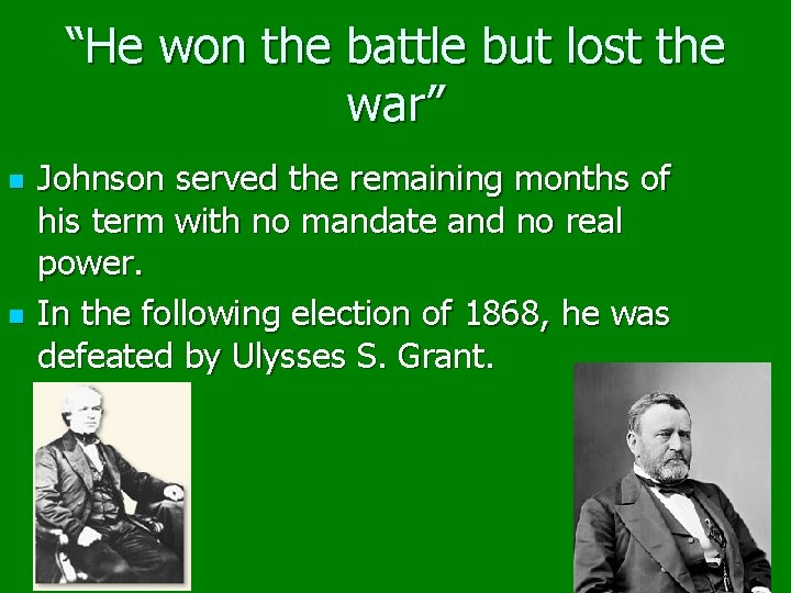 """""""He won the battle but lost the war"""" n n Johnson served the remaining"""