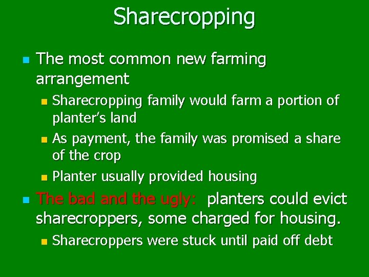 Sharecropping n The most common new farming arrangement Sharecropping family would farm a portion
