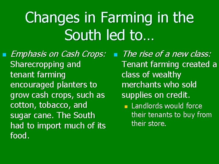 Changes in Farming in the South led to… n Emphasis on Cash Crops: Sharecropping