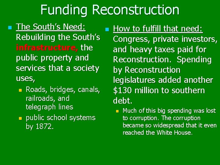 Funding Reconstruction n The South's Need: Rebuilding the South's infrastructure, the public property and
