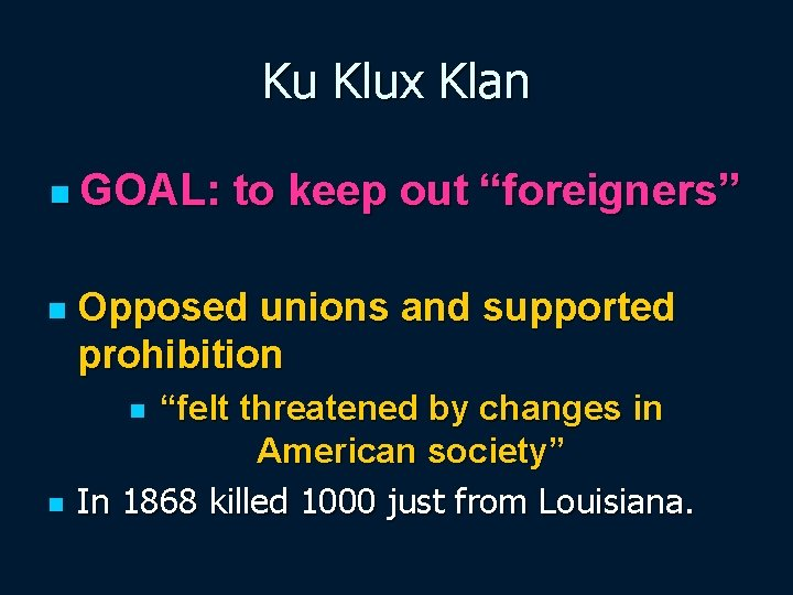"""Ku Klux Klan n GOAL: n Opposed unions and supported prohibition """"felt threatened by"""