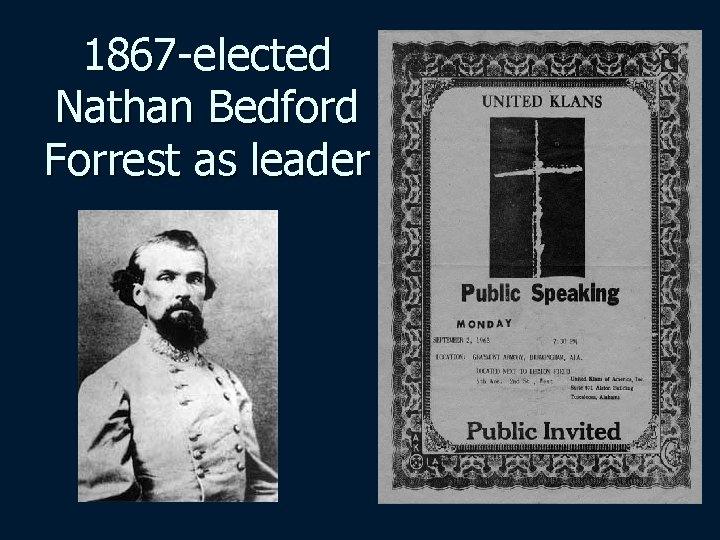 1867 -elected Nathan Bedford Forrest as leader