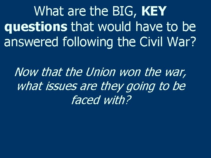 What are the BIG, KEY questions that would have to be answered following the