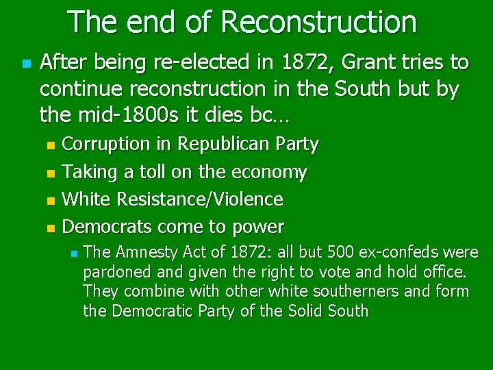 The end of Reconstruction n After being re-elected in 1872, Grant tries to continue