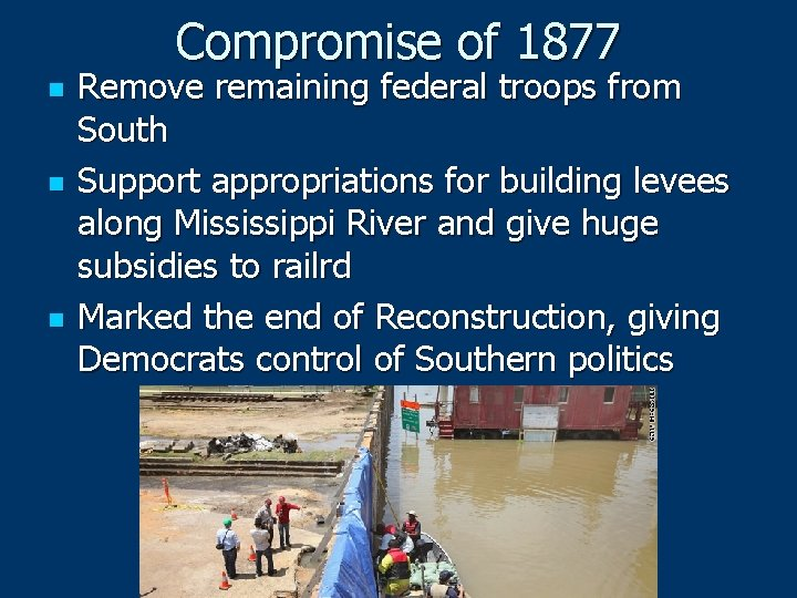 Compromise of 1877 n n n Remove remaining federal troops from South Support appropriations