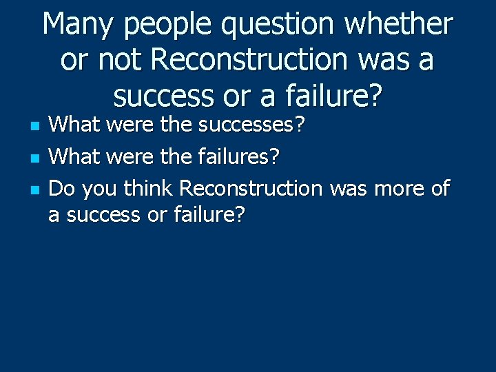 Many people question whether or not Reconstruction was a success or a failure? n