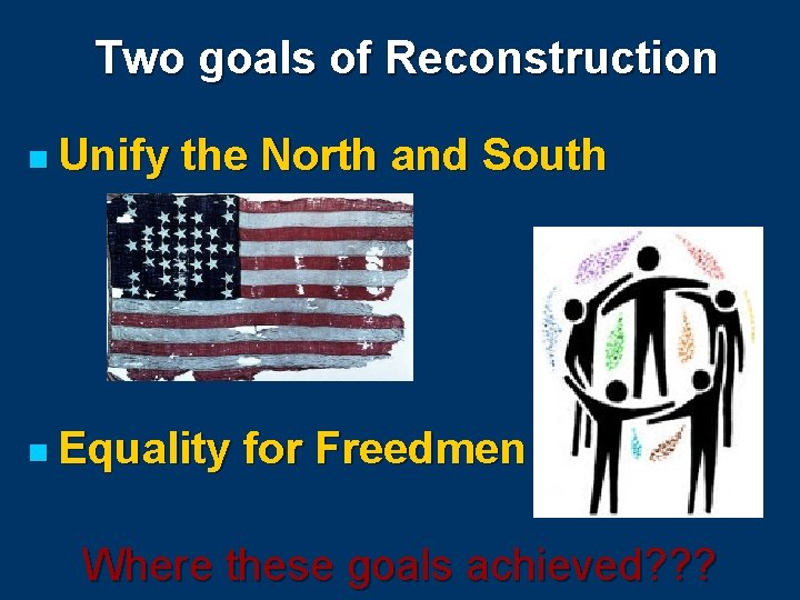 Two goals of Reconstruction n Unify the North and South n Equality for Freedmen