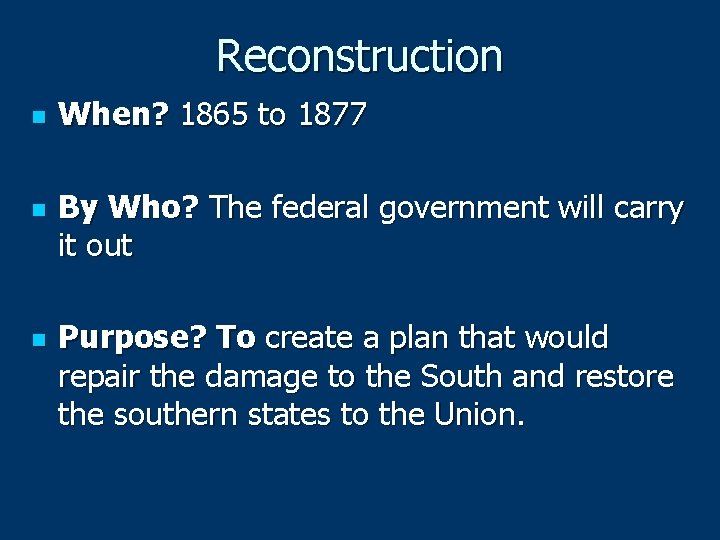 Reconstruction n When? 1865 to 1877 By Who? The federal government will carry it