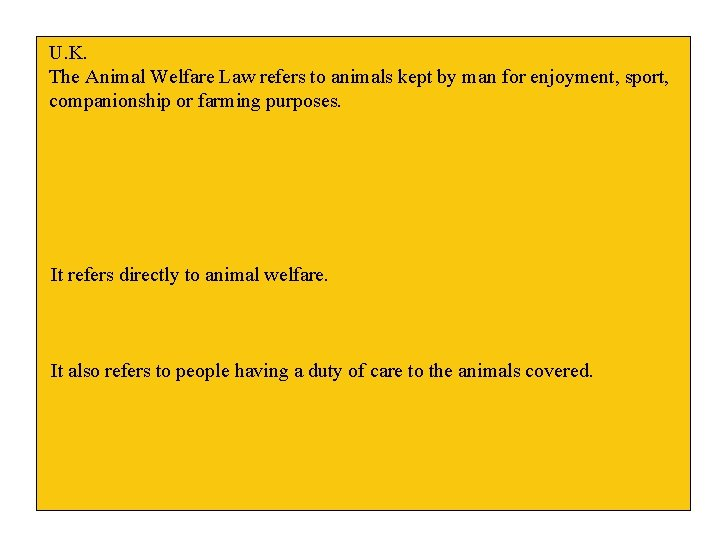 U. K. The Animal Welfare Law refers to animals kept by man for enjoyment,