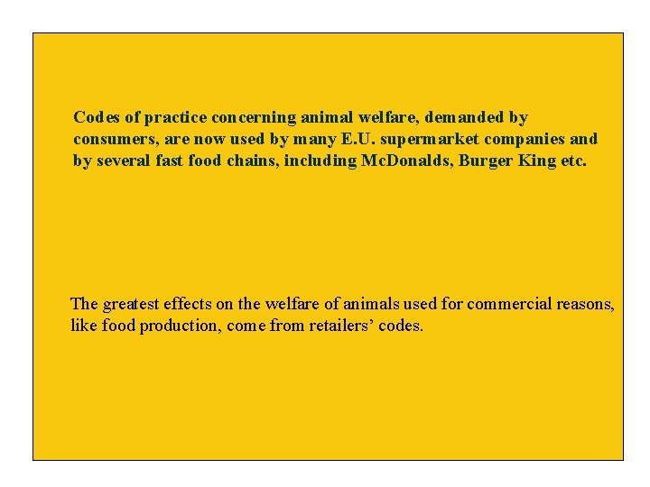 Codes of practice concerning animal welfare, demanded by consumers, are now used by many