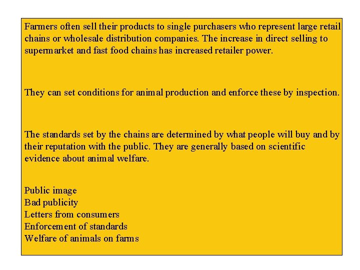 Farmers often sell their products to single purchasers who represent large retail chains or