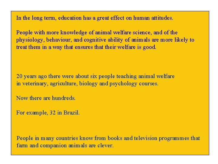 In the long term, education has a great effect on human attitudes. People with