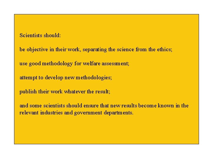 Scientists should: be objective in their work, separating the science from the ethics; use