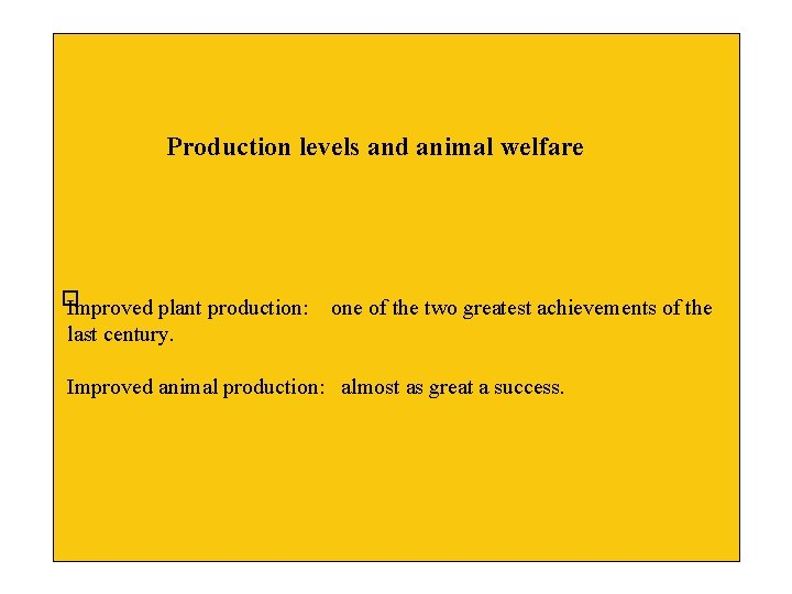 Production levels and animal welfare � Improved plant production: one of the two greatest