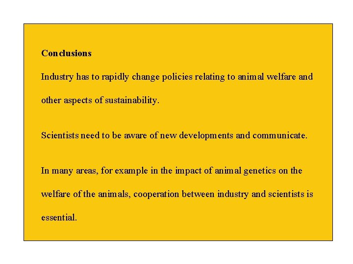 Conclusions Industry has to rapidly change policies relating to animal welfare and other aspects