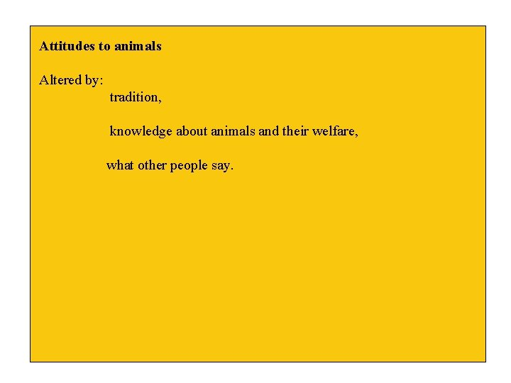 Attitudes to animals Altered by: tradition, knowledge about animals and their welfare, what other